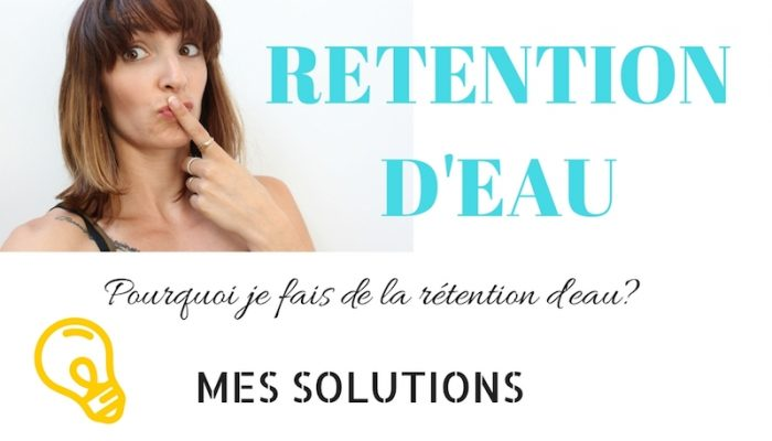 Rétention d'eau que faire? Mes solutions